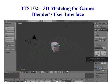 CSE 380 – Computer Game Programming Introduction ITS 102 – 3D Modeling for Games Blender's User Interface.