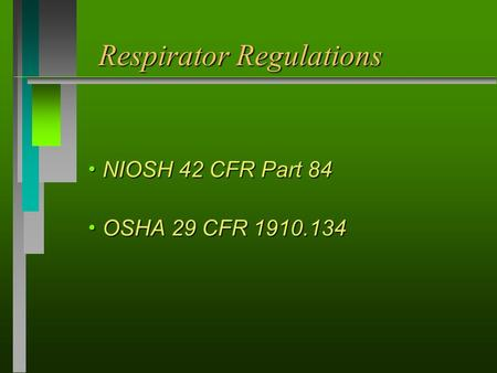 Respirator Regulations  NIOSH 42 CFR Part 84  OSHA 29 CFR 1910.134.