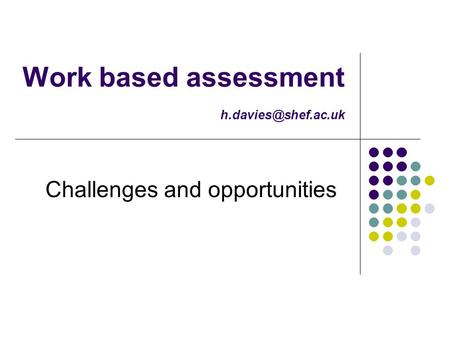 Work based assessment Challenges and opportunities.