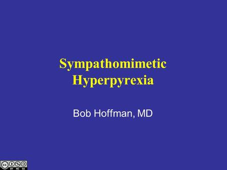 Sympathomimetic Hyperpyrexia Bob Hoffman, MD. Reported temp 108 o F = 42.2 o C.