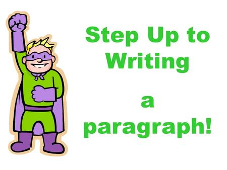 Step Up to Writing a paragraph!. Two Common Kinds of Writing Narrative –Tells a story –Has a beginning, middle, and an end –Has characters, setting, and.