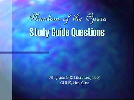 Phantom of the Opera Study Guide Questions 7th grade GRC Literature, 2004 OMMS, Mrs. Cline.