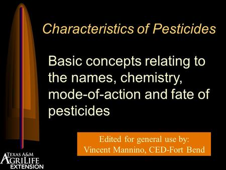 Characteristics of Pesticides Basic concepts relating to the names, chemistry, mode-of-action and fate of pesticides Edited for general use by: Vincent.
