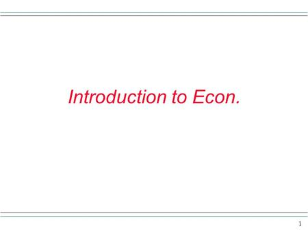 1 Introduction to Econ.. 2 What is Economics? Some definitions of economics: The social science concerned with how individuals, institutions, and society.