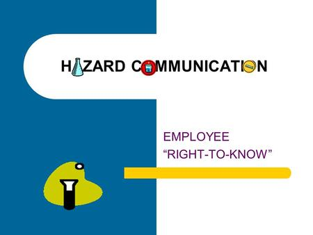 "HAZARD COMMUNICATION EMPLOYEE ""RIGHT-TO-KNOW"". HAZARD COMMUNICATION 8 CCR 5194 Protects employees from hazardous chemicals. Informs employees about chemical."
