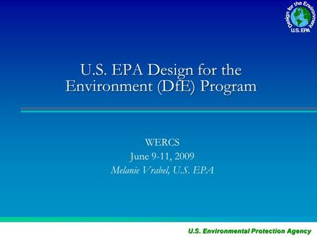 U.S. EPA Design for the Environment (DfE) Program WERCS June 9-11, 2009 Melanie Vrabel, U.S. EPA.