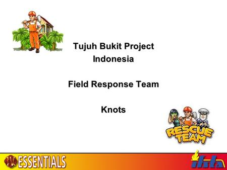 Tujuh Bukit Project Indonesia Field Response Team Knots