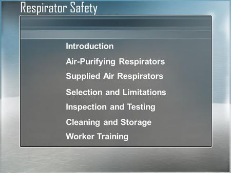 Introduction Air-Purifying Respirators Supplied Air Respirators Selection and Limitations Inspection and Testing Worker Training Cleaning and Storage.
