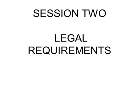 SESSION TWO LEGAL REQUIREMENTS. Health and Safety at Work etc. Act 1974 3(1) It shall be the duty of every employer to conduct his undertaking in such.