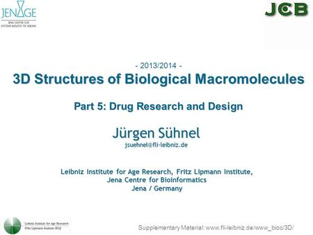 - 2013/2014 - 3D Structures of Biological Macromolecules Part 5: Drug Research and Design Jürgen Sühnel Supplementary Material: