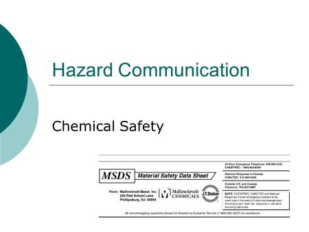 Hazard Communication Chemical Safety. Chemicals  May cause: Respiratory problems Chemical burns Eye damage Poisoning Explosion & Fires.