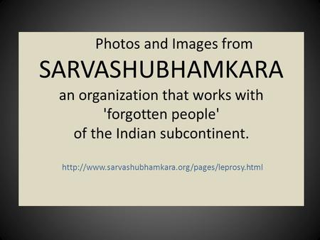 Photos and Images from SARVASHUBHAMKARA an organization that works with 'forgotten people' of the Indian subcontinent.