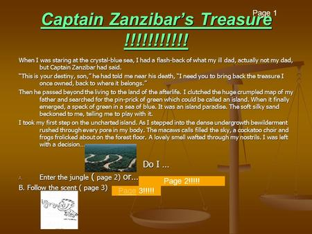 Captain Zanzibar's Treasure !!!!!!!!!!! When I was staring at the crystal-blue sea, I had a flash-back of what my ill dad, actually not my dad, but Captain.