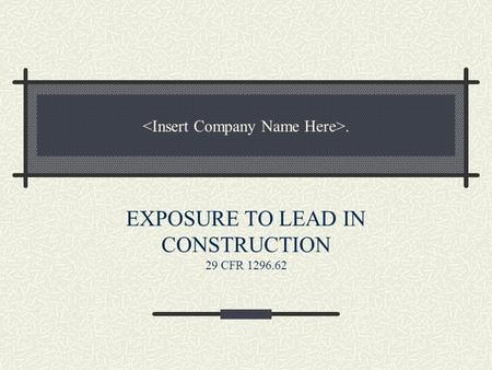 . EXPOSURE TO LEAD IN CONSTRUCTION 29 CFR 1296.62.