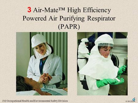 3M Occupational Health and Environmental Safety Division © 3M 2004 3 Air-Mate™ High Efficiency Powered Air Purifying Respirator (PAPR)