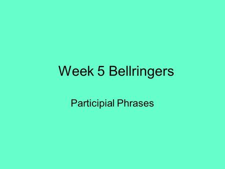 Week 5 Bellringers Participial Phrases. Bell ringer September 23, 2013 Identify the participial phrase in the following sentence. We watched the best.