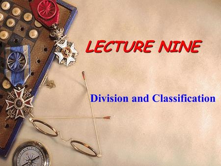LECTURE NINE Division and Classification. III. Types of Writing Division and Classification Division and Classification Essay Analysis Essay Analysis.