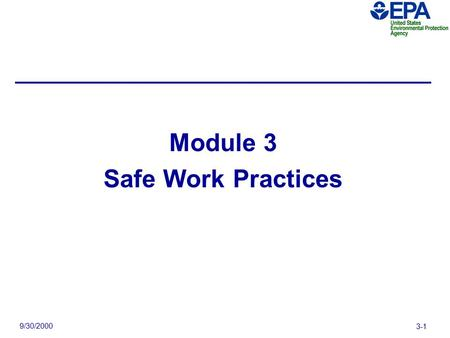 9/30/2000 3-1 Module 3 Safe Work Practices. 9/30/2000 3-2 Video Segment: Safe Work Practices — Think about the following points as you view the video.
