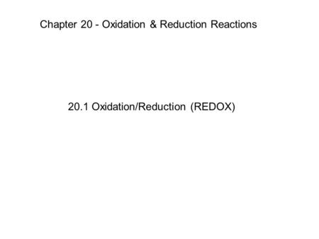 Chapter 20 - Oxidation & Reduction Reactions 20.1 Oxidation/Reduction (REDOX)