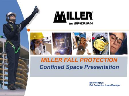 1 MILLER FALL PROTECTION Confined Space Presentation Bob Wengryn Fall Protection Sales Manager.