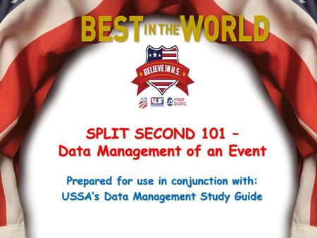 SPLIT SECOND 101 – Data Management of an Event Prepared for use in conjunction with: USSA's Data Management Study Guide.