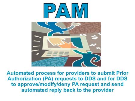 Automated process for providers to submit Prior Authorization (PA) requests to DDS and for DDS to approve/modify/deny PA request and send automated reply.