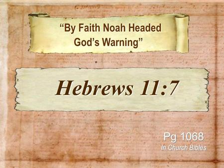 """By Faith Noah Headed ""By Faith Noah Headed God's Warning"" Pg 1068 In Church Bibles Hebrews 11:7 Hebrews 11:7."