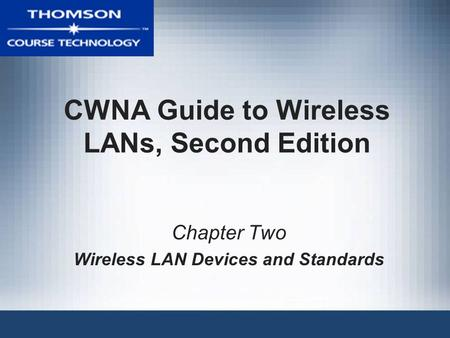CWNA Guide to Wireless LANs, Second Edition Chapter Two Wireless LAN Devices and Standards.