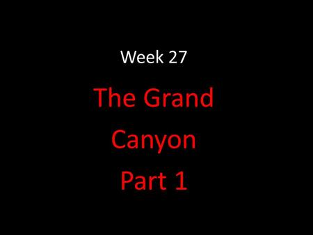 Week 27 The Grand Canyon Part 1. Main Idea and Details You have learned that nonfiction selections have main ideas supported by details. Sometimes a passage.