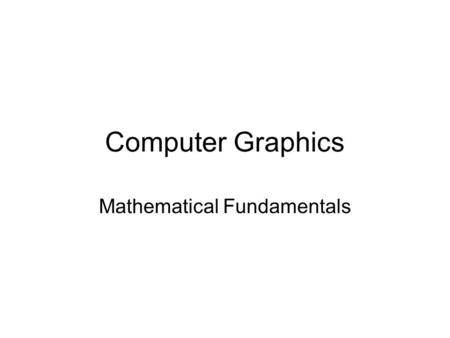 Computer Graphics Mathematical Fundamentals. Matrix Math Matrix dimensions are specified as: rows x cols 1234 5678.