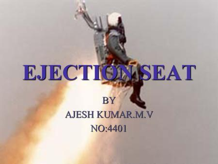 EJECTION SEAT BY AJESH KUMAR.M.V NO:4401.