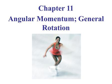 Chapter 11 Angular Momentum; General Rotation. Angular Momentum—Objects Rotating About a Fixed Axis Vector Cross Product; Torque as a Vector Angular Momentum.