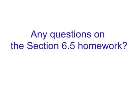 Any questions on the Section 6.5 homework?. Section 6.6 Rational Expressions and Problem Solving.