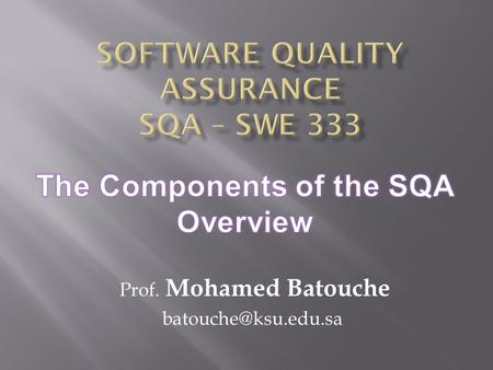 Prof. Mohamed Batouche An SQA Architecture Project Development plan and Quality Plan Ch.6 Pre-project SQA components Project Life.