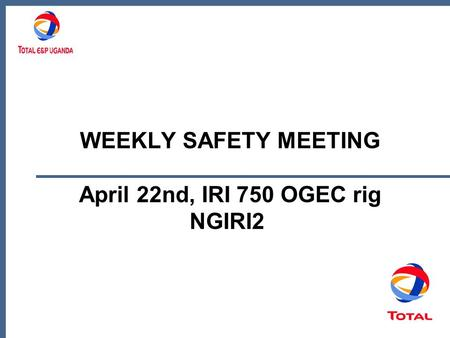WEEKLY SAFETY MEETING April 22nd, IRI 750 OGEC rig NGIRI2.