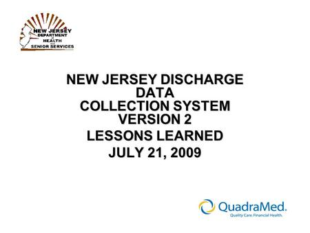 NEW JERSEY DISCHARGE DATA COLLECTION SYSTEM VERSION 2 LESSONS LEARNED JULY 21, 2009.