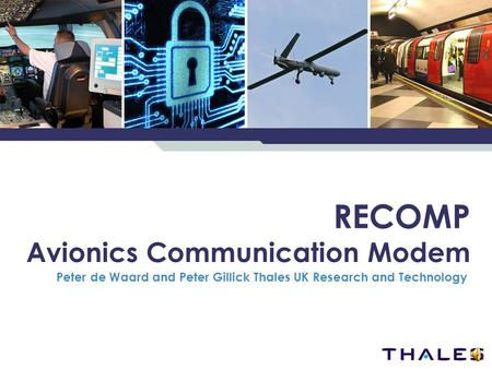 RECOMP Avionics Communication Modem Peter de Waard and Peter Gillick Thales UK Research and Technology.