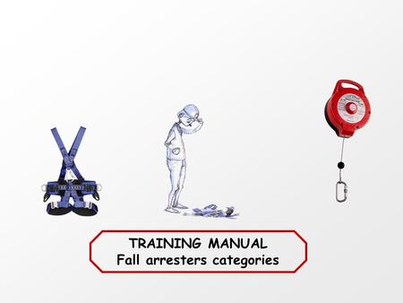 TRAINING MANUAL Fall arresters categories. SUMMARY 1.Some figures 2.Safety solutions 3.Fall arrest system 4.Restraining system/work positioning 5.Cautions.