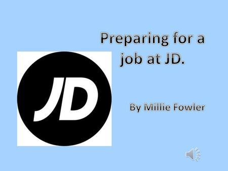 Content Preparing your CV What to include in your cover letter Opening hours Uniform Information about JD Skills and quality JD VS DW SPORTS.