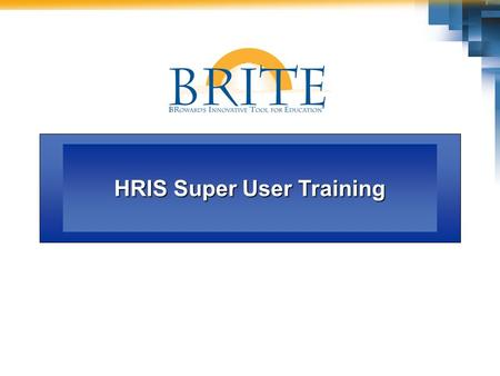 HRIS Super User Training. 2HRIS Agenda LessonTime One: HRIS Overview Two: Process Overviews Three: Navigating the Worklist Four: Personnel Information.