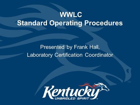 WWLC Standard Operating Procedures Presented by Frank Hall, Laboratory Certification Coordinator.