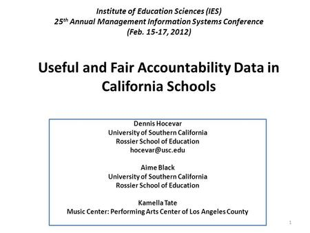 Institute of Education Sciences (IES) 25 th Annual Management Information Systems Conference (Feb. 15-17, 2012) Useful and Fair Accountability Data in.