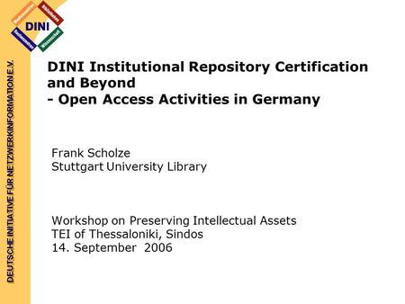 DEUTSCHE INITIATIVE FÜR NETZWERKINFORMATION E.V. DINI Institutional Repository Certification and Beyond - Open Access Activities in Germany Frank Scholze.