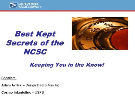 Best Kept Secrets of the NCSC Keeping You in the Know! Speakers: Adam Avrick – Design Distributors Inc Cosmo Infantolino – USPS.