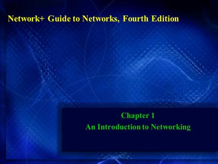 Network+ Guide to Networks, Fourth Edition Chapter 1 An Introduction to Networking.