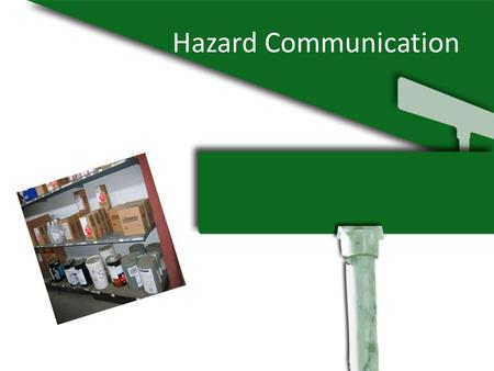 Hazard Communication. SAFETY The purpose of OSHA Hazard Communication Standard is to ensure that the hazards of all chemicals produced or imported are.