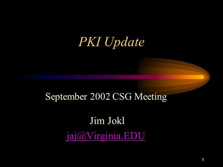 1 PKI Update September 2002 CSG Meeting Jim Jokl