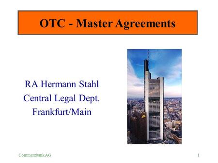 Commerzbank AG1 OTC - Master Agreements RA Hermann Stahl Central Legal Dept. Frankfurt/Main.