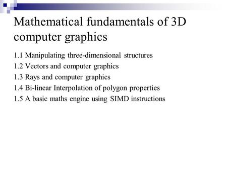 Mathematical fundamentals of 3D computer graphics 1.1 Manipulating three-dimensional structures 1.2 Vectors and computer graphics 1.3 Rays and computer.