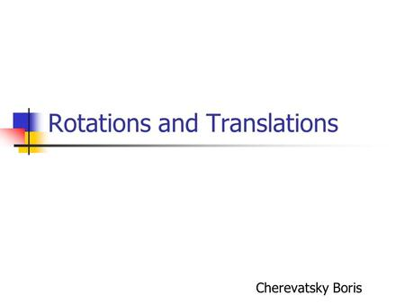 Rotations and Translations Cherevatsky Boris. Mathematical terms The inner product of 2 vectors a,b is defined as: The cross product of 2 vectors is defined.